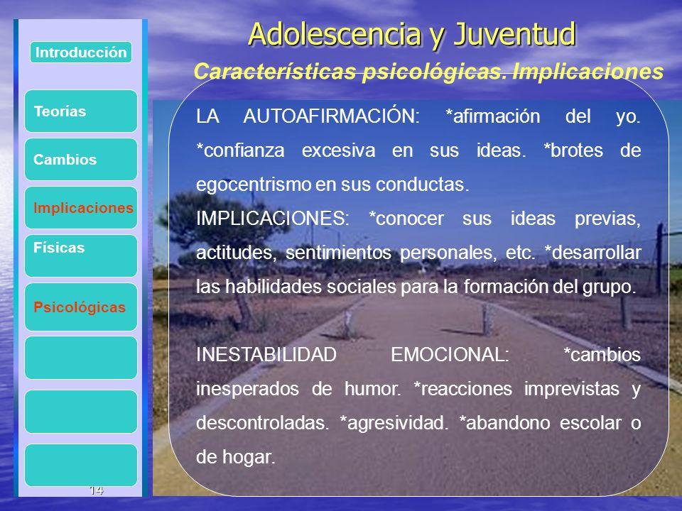 14 Adolescencia y Juventud Adolescencia y Juventud 14 Introducción Implicaciones Físicas Psicológicas Cambios LA AUTOAFIRMACIÓN: *afirmación del yo. *