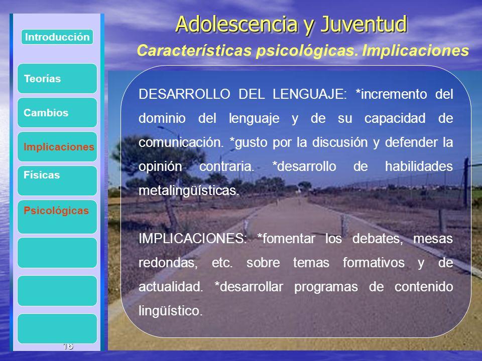 16 Adolescencia y Juventud Adolescencia y Juventud 16 Introducción Implicaciones Físicas Psicológicas Cambios DESARROLLO DEL LENGUAJE: *incremento del