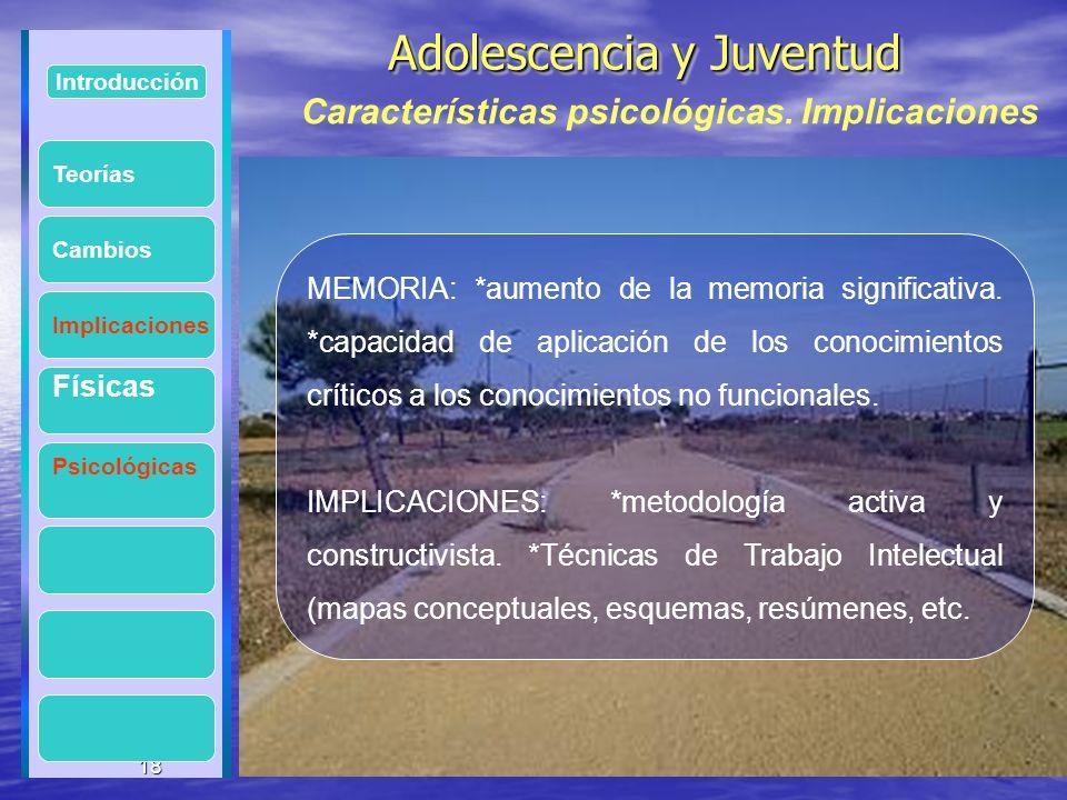 18 Adolescencia y Juventud Adolescencia y Juventud 18 Introducción Implicaciones Físicas Psicológicas Cambios MEMORIA: *aumento de la memoria signific