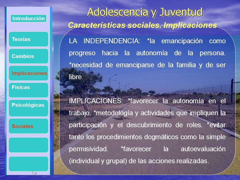 19 Adolescencia y Juventud Adolescencia y Juventud 19 Introducción Implicaciones Físicas Psicológicas Cambios Sociales LA INDEPENDENCIA: *la emancipac
