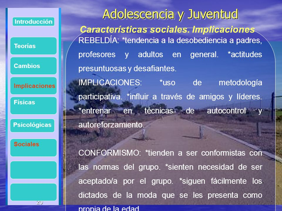 20 Adolescencia y Juventud Adolescencia y Juventud 20 Introducción Implicaciones Físicas Psicológicas Cambios Sociales REBELDÍA: *tendencia a la desob