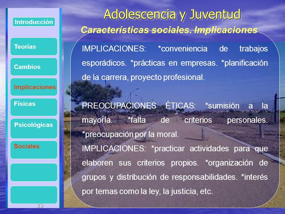 23 Adolescencia y Juventud Adolescencia y Juventud 23 Introducción Implicaciones Físicas Psicológicas Cambios Sociales IMPLICACIONES: *conveniencia de