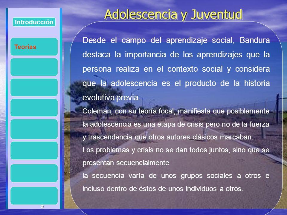 5 Adolescencia y Juventud Adolescencia y Juventud 5 Introducción Desde el campo del aprendizaje social, Bandura destaca la importancia de los aprendiz