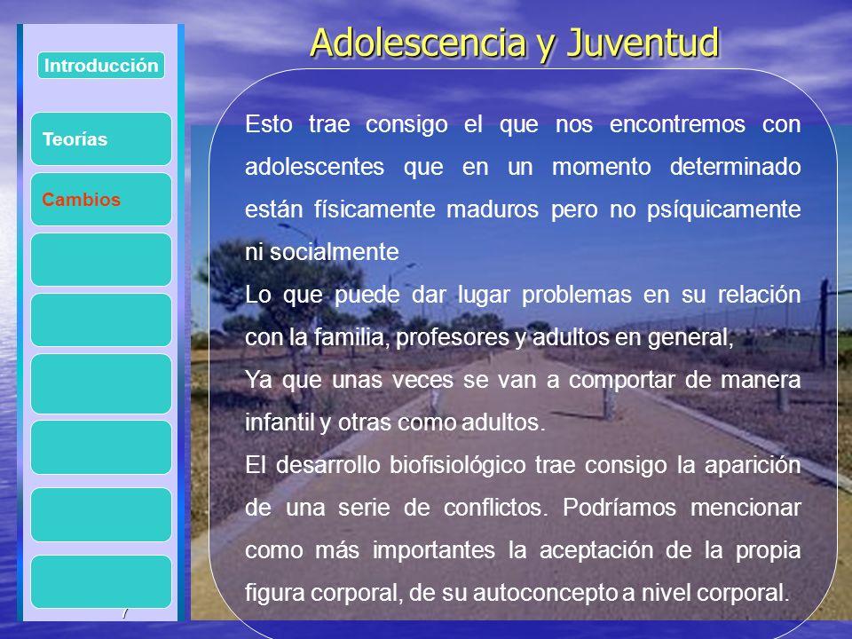 7 Adolescencia y Juventud Adolescencia y Juventud 7 Introducción Cambios Esto trae consigo el que nos encontremos con adolescentes que en un momento d