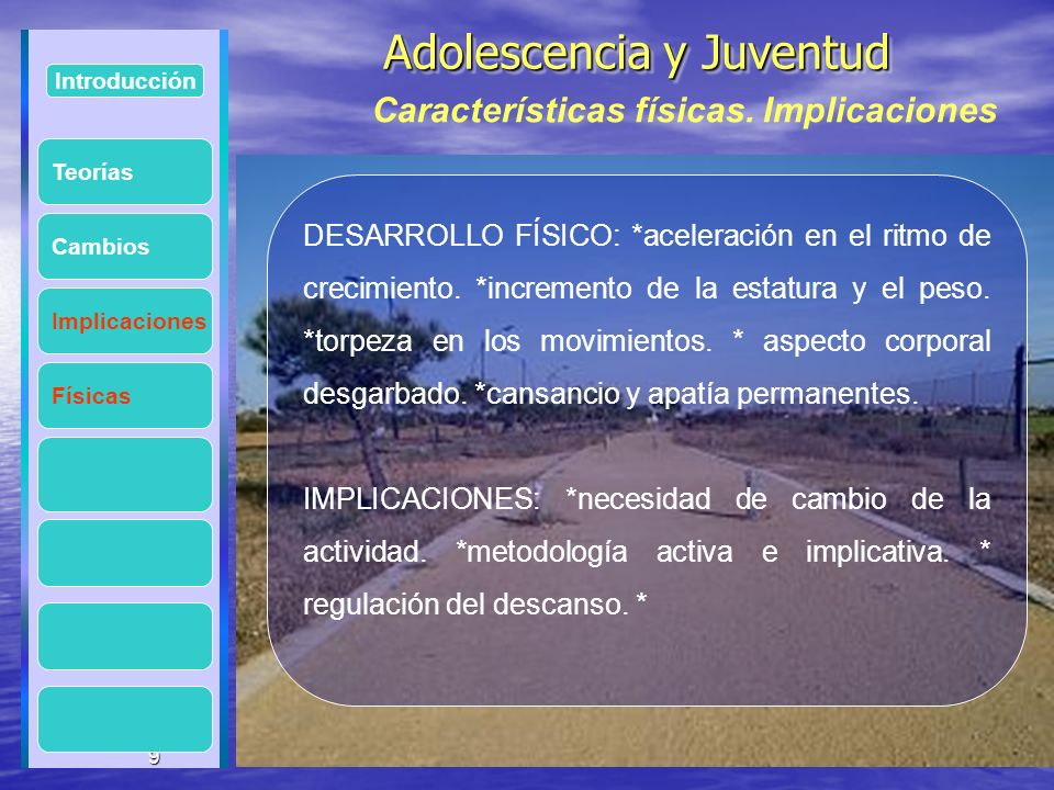 9 Adolescencia y Juventud Adolescencia y Juventud 9 Introducción Implicaciones Físicas Cambios DESARROLLO FÍSICO: *aceleración en el ritmo de crecimie