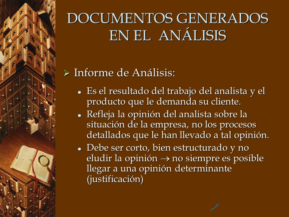DOCUMENTOS GENERADOS EN EL ANÁLISIS Informe de Análisis: Informe de Análisis: Es el resultado del trabajo del analista y el producto que le demanda su