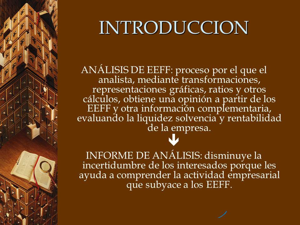 INTRODUCCION ANÁLISIS DE EEFF: proceso por el que el analista, mediante transformaciones, representaciones gráficas, ratios y otros cálculos, obtiene
