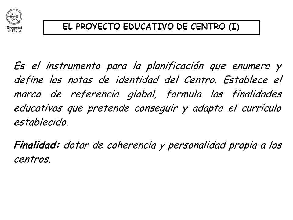 EL PROYECTO EDUCATIVO DE CENTRO (I) Es el instrumento para la planificación que enumera y define las notas de identidad del Centro. Establece el marco