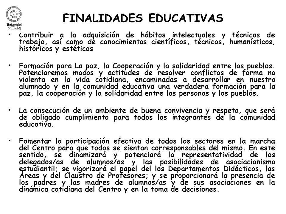 FINALIDADES EDUCATIVAS Contribuir a la adquisición de hábitos intelectuales y técnicas de trabajo, así como de conocimientos científicos, técnicos, hu
