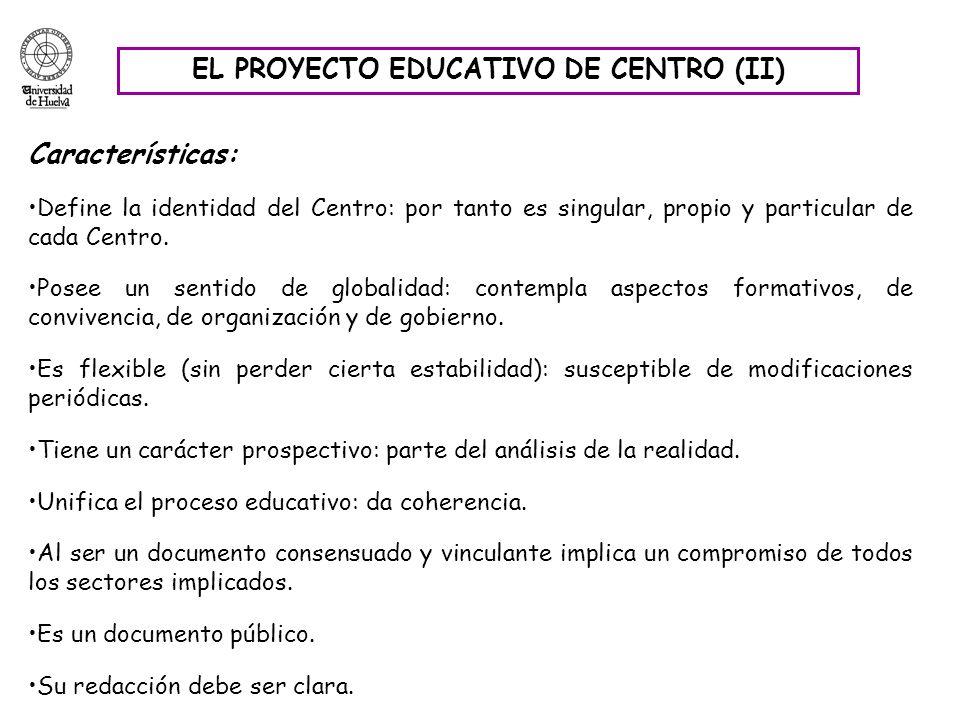 EL PROYECTO EDUCATIVO DE CENTRO (II) Características: Define la identidad del Centro: por tanto es singular, propio y particular de cada Centro. Posee