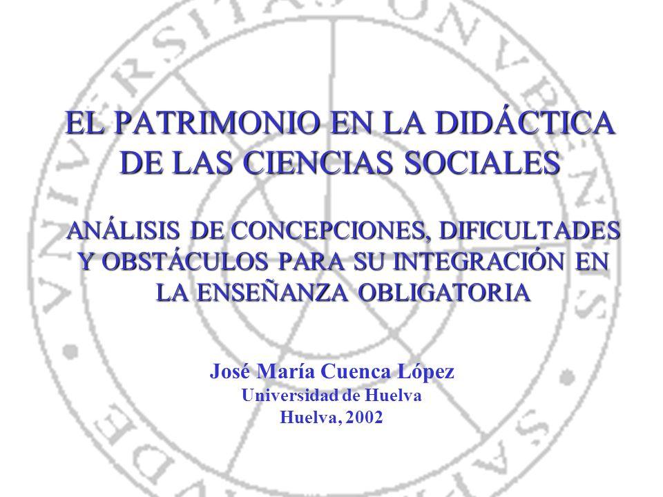 EL PATRIMONIO EN LA DIDÁCTICA DE LAS CIENCIAS SOCIALES ANÁLISIS DE CONCEPCIONES, DIFICULTADES Y OBSTÁCULOS PARA SU INTEGRACIÓN EN LA ENSEÑANZA OBLIGAT