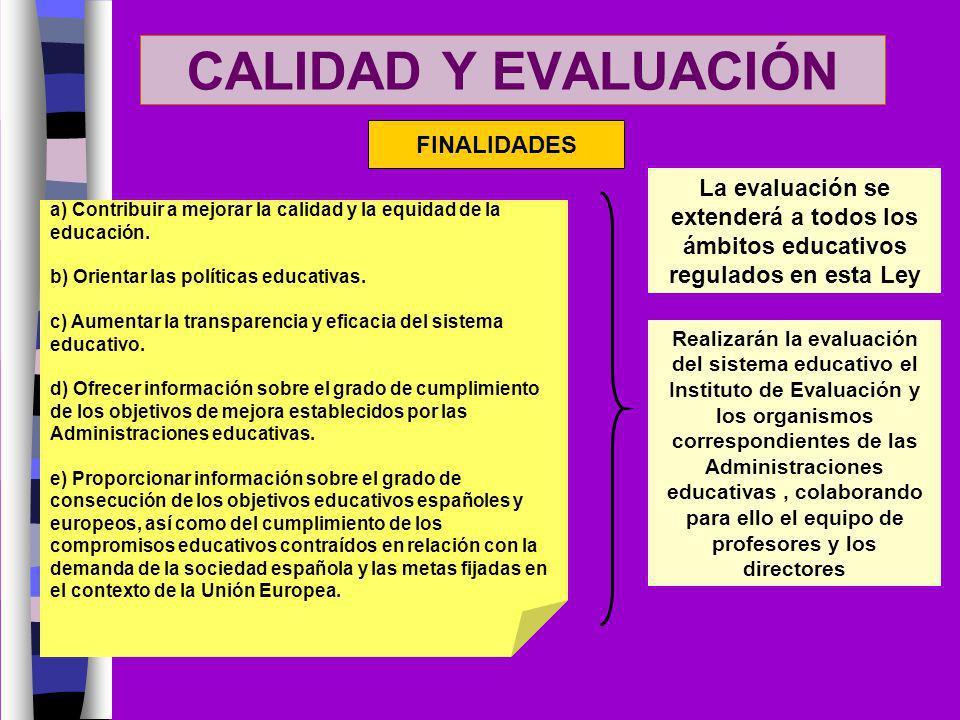 CALIDAD Y EVALUACIÓN FINALIDADES a) Contribuir a mejorar la calidad y la equidad de la educación. b) Orientar las políticas educativas. c) Aumentar la
