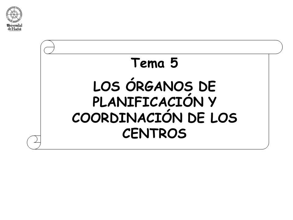 Tema 5 LOS ÓRGANOS DE PLANIFICACIÓN Y COORDINACIÓN DE LOS CENTROS