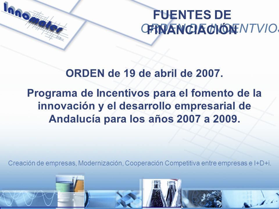 ORDEN de 19 de abril de 2007. Programa de Incentivos para el fomento de la innovación y el desarrollo empresarial de Andalucía para los años 2007 a 20