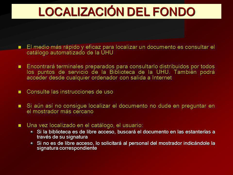 LOCALIZACIÓN DEL FONDO El medio más rápido y eficaz para localizar un documento es consultar el catálogo automatizado de la UHU El medio más rápido y