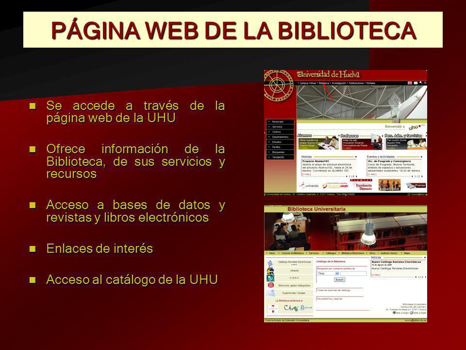 PÁGINA WEB DE LA BIBLIOTECA Se accede a través de la página web de la UHU Se accede a través de la página web de la UHU Ofrece información de la Bibli