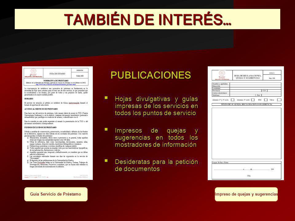 TAMBIÉN DE INTERÉS… PUBLICACIONES Hojas divulgativas y guías impresas de los servicios en todos los puntos de servicio Hojas divulgativas y guías impr
