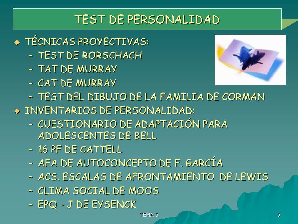 TEMA 6 5 TEST DE PERSONALIDAD TÉCNICAS PROYECTIVAS: TÉCNICAS PROYECTIVAS: –TEST DE RORSCHACH –TAT DE MURRAY –CAT DE MURRAY –TEST DEL DIBUJO DE LA FAMI