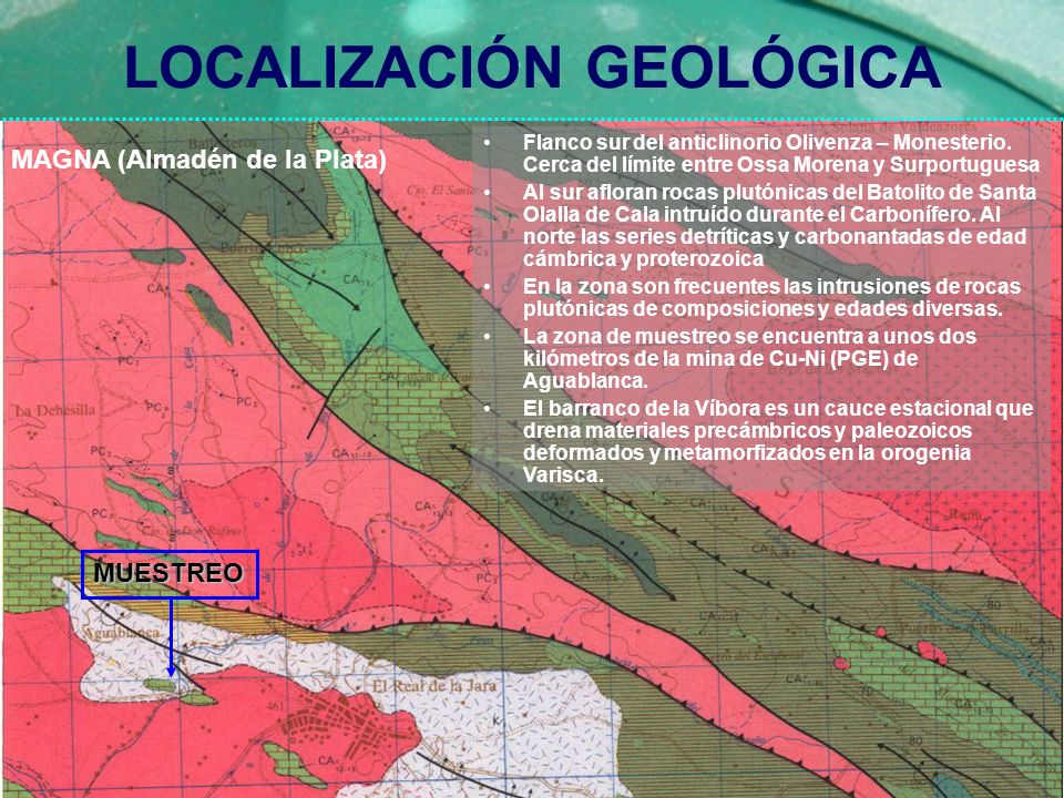 MUESTREO LOCALIZACIÓN GEOLÓGICA MAGNA (Almadén de la Plata) Flanco sur del anticlinorio Olivenza – Monesterio. Cerca del límite entre Ossa Morena y Su