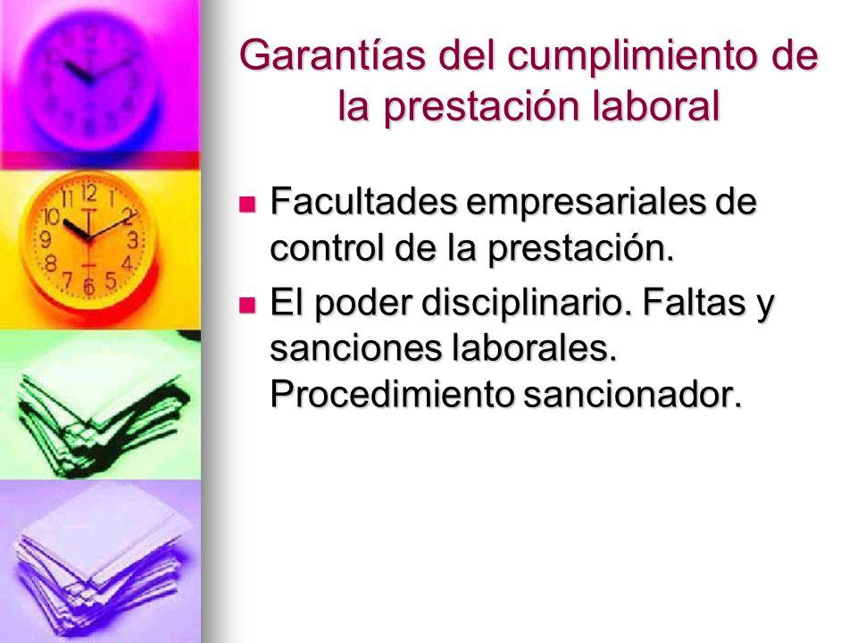 Garantías del cumplimiento de la prestación laboral Facultades empresariales de control de la prestación. Facultades empresariales de control de la pr