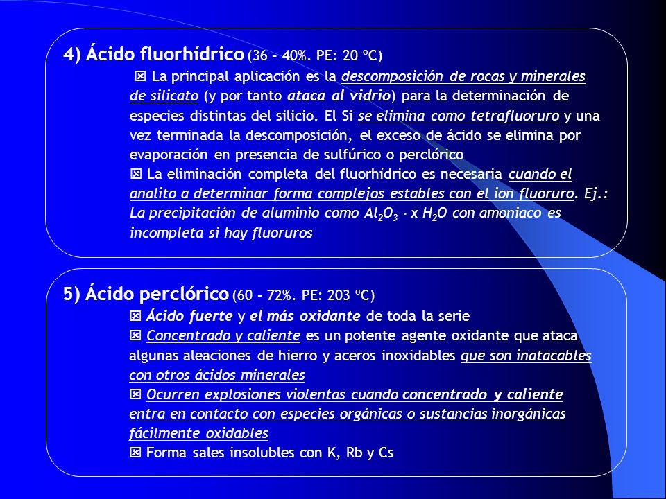 4) Ácido fluorhídrico (36 – 40%. PE: 20 ºC) La principal aplicación es la descomposición de rocas y minerales de silicato (y por tanto ataca al vidrio