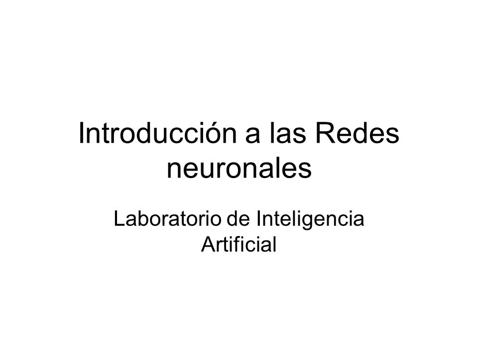 Introducción a las Redes neuronales Laboratorio de Inteligencia Artificial
