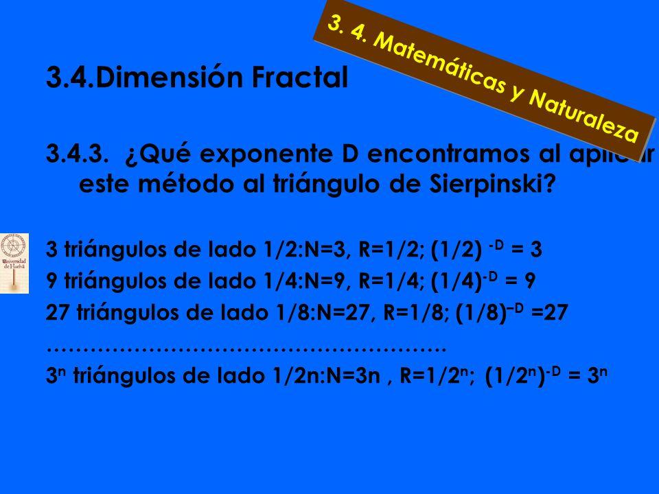 3.4.Dimensión Fractal 3.4.3. Definición de autosimilaridad La relación N= R -D nos determina la dimensión D del objeto geométrico. 3. 4. Matemáticas y