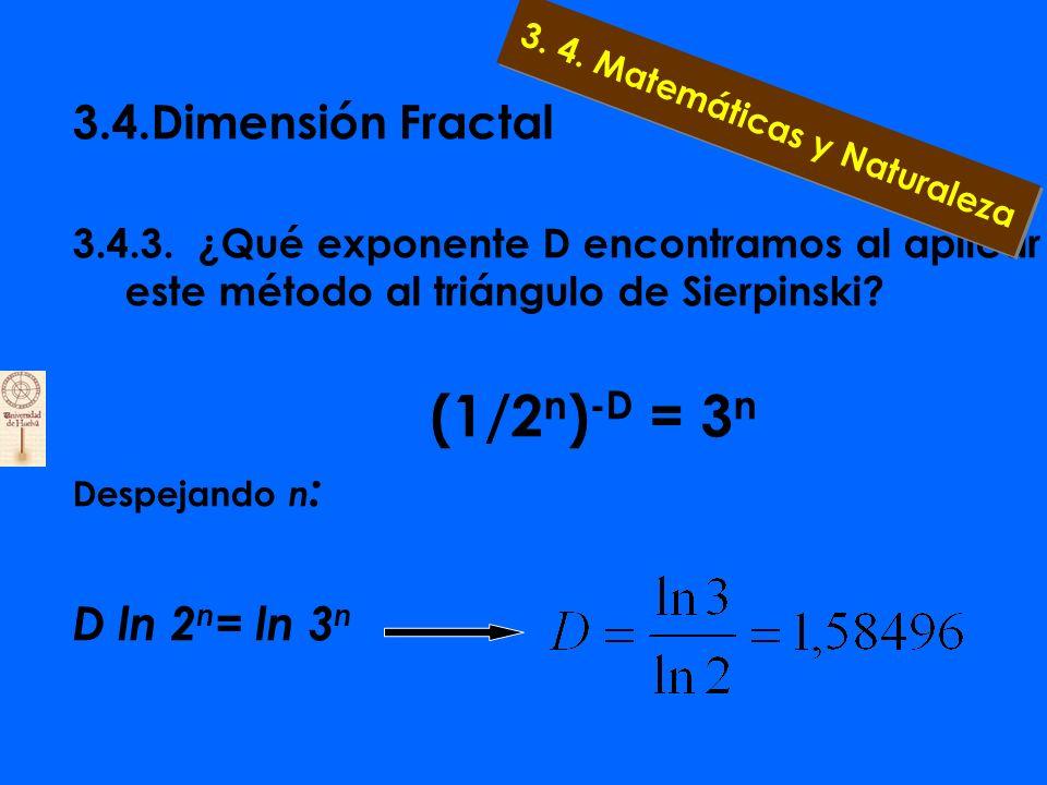 3.4.Dimensión Fractal 3.4.3. ¿Qué exponente D encontramos al aplicar este método al triángulo de Sierpinski? 3 triángulos de lado 1/2:N=3, R=1/2; (1/2