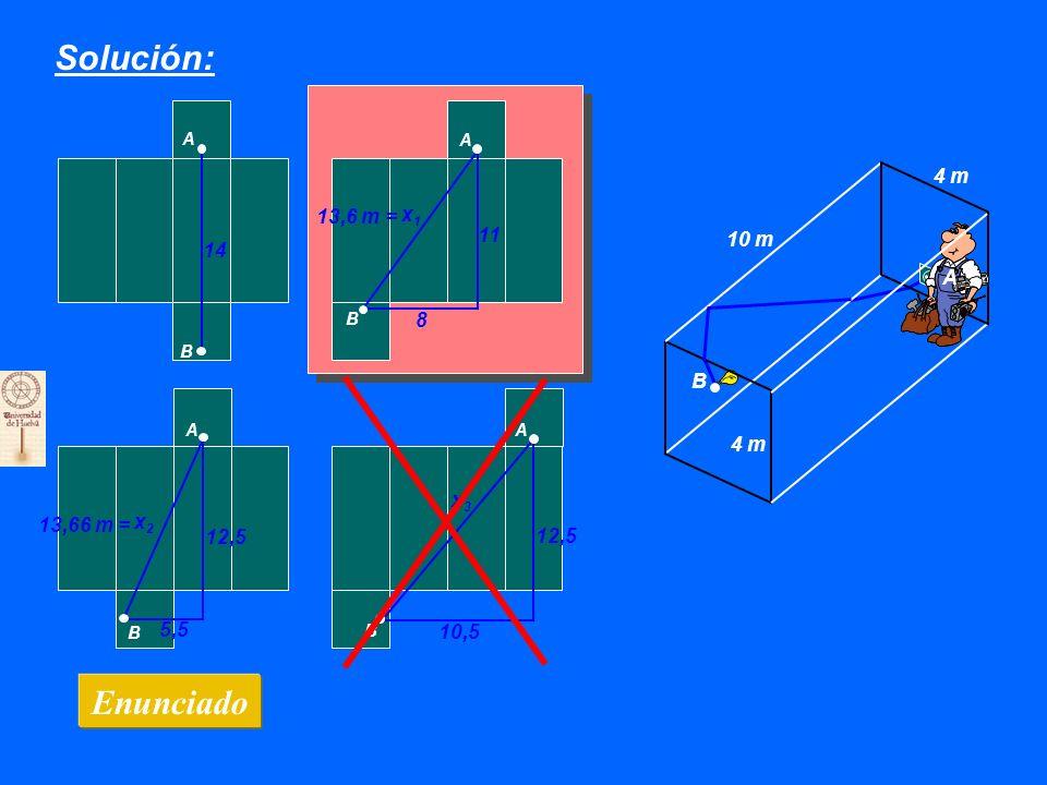 Solución: Enunciado 10 m 4 m B A A A A A B B B B 11 8 14 12,5 10,5 x1x1 x2x2 x3x3 5,5 13,6 m = 13,66 m = Por cierto, ¿te atreverías a dibujar por dónde iría el cable en la figura superior.