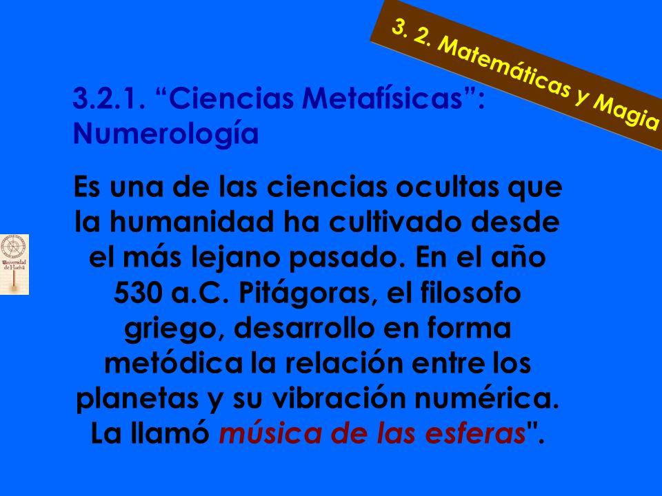 3.2.1. Ciencias Metafísicas: Numerología La numerología es un conjunto de creencias o tradiciones que establecen una relación mística entre los número