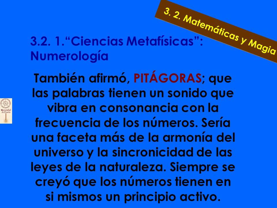 3.2.1. Ciencias Metafísicas: Numerología Es una de las ciencias ocultas que la humanidad ha cultivado desde el más lejano pasado. En el año 530 a.C. P