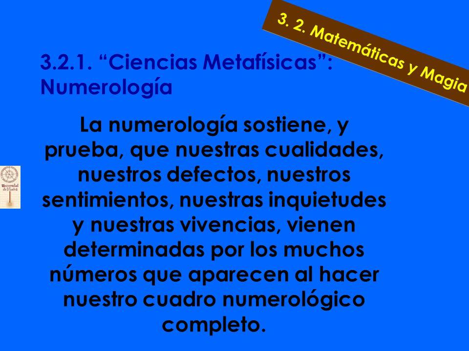 3.2.1. Ciencias Metafísicas: Numerología En su aspecto humano, el número es el símbolo que expresa la relación de nuestra vida y nuestra mente con la
