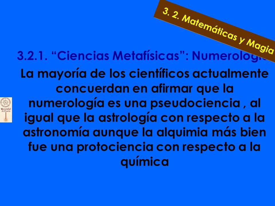 3.2.1. Ciencias Metafísicas: Numerología La numerología sostiene, y prueba, que nuestras cualidades, nuestros defectos, nuestros sentimientos, nuestra