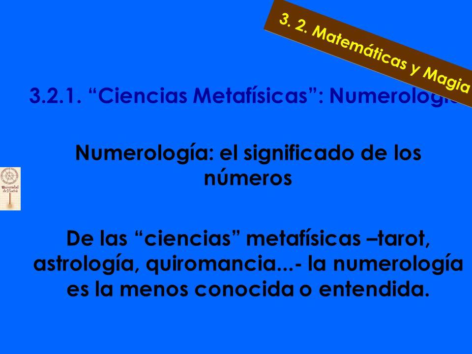 3.2.1. Ciencias Metafísicas: Numerología La mayoría de los científicos actualmente concuerdan en afirmar que la numerología es una pseudociencia, al i