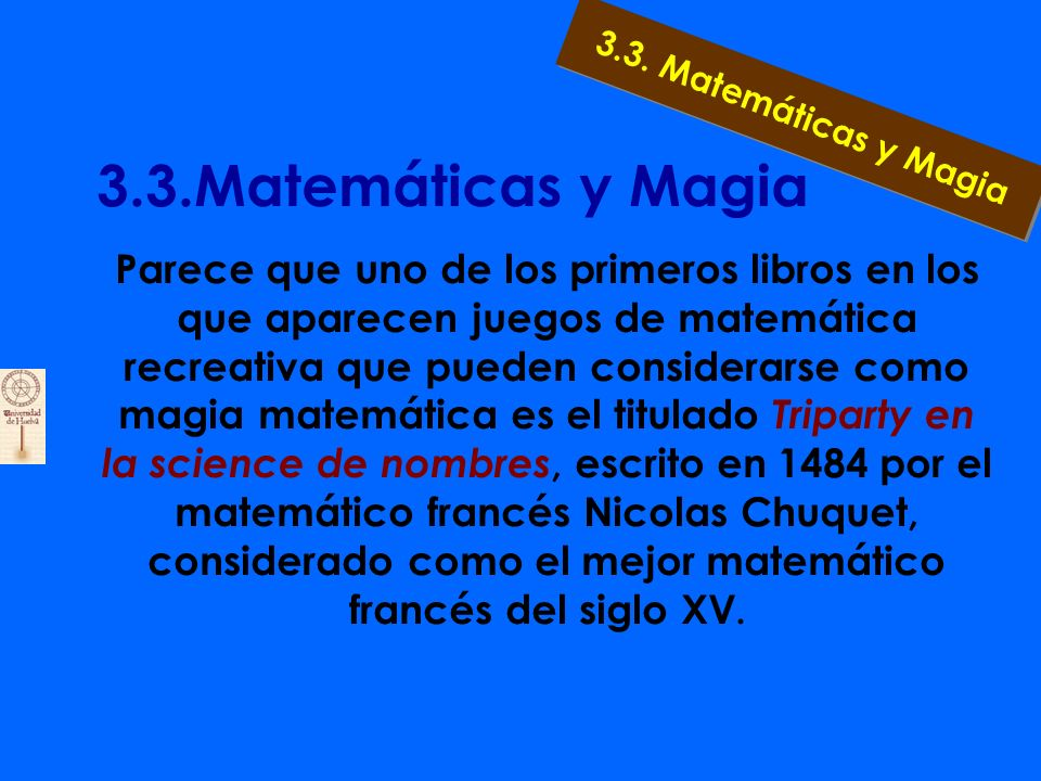 3.3.Matemáticas y Magia Quienquiera que pretenda conocer con algo de profundidad un tema, se pregunta por los orígenes y la evolución histórica del mismo.