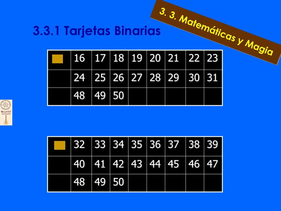 3. 3. Matemáticas y Magia 4567121314152021222328293031 3637383944454647 891011121314152425262728293031 4041424344454647 3.3.1 Tarjetas Binarias