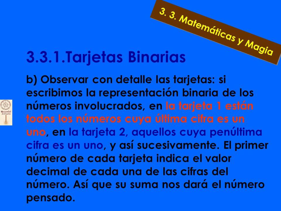 3.3.1.Tarjetas Binarias La prueba de la validez de este método es mucho más interesante para alguien interesado en las matemáticas a) Basta sumar los números de la esquina superior izquierda de las tarjetas que contienen el número pensado.