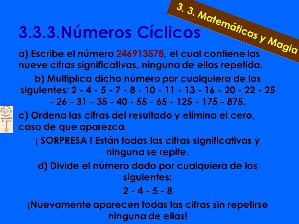 3.3.1.Tarjetas Binarias Supongamos que elegimos el 23 23=1+ 1.2+ 1.2 2 + 0.2 3 + 1.2 4 23 2 = 10111 23=1+2+4+16 3. 3. Matemáticas y Magia