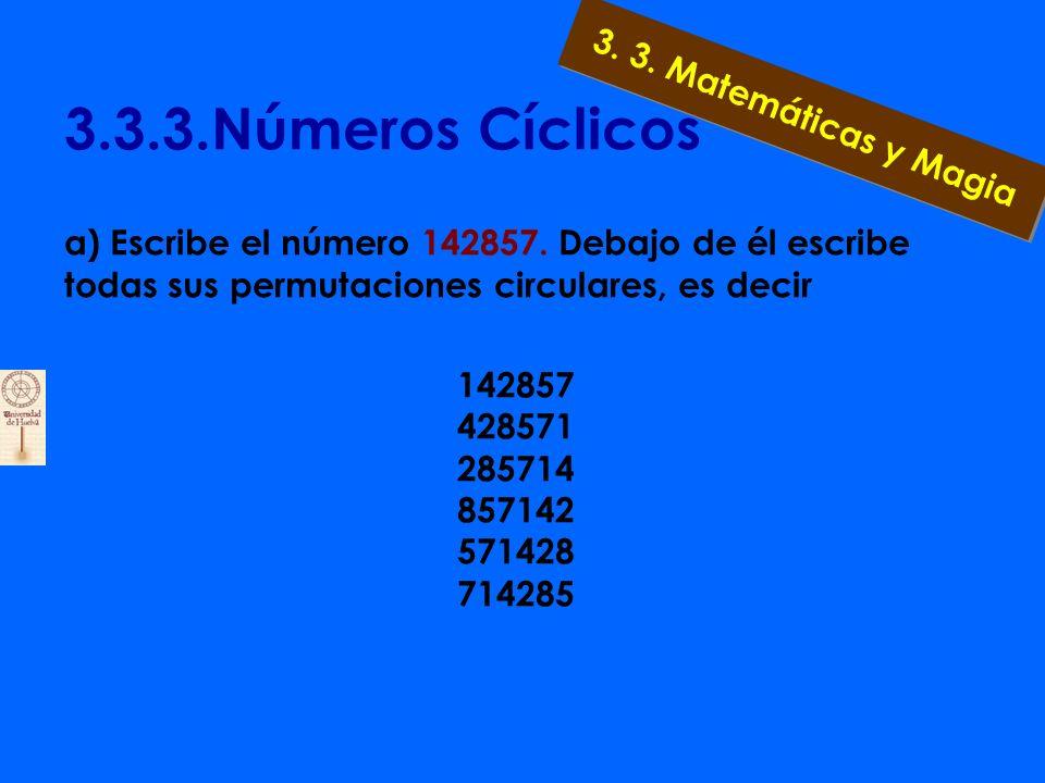 3.3.3.Números Cíclicos a) Escribe el número 246913578, el cual contiene las nueve cifras significativas, ninguna de ellas repetida. b) Multiplica dich