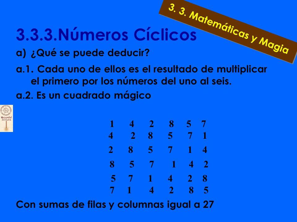 3.3.3.Números Cíclicos a) Escribe el número 142857. Debajo de él escribe todas sus permutaciones circulares, es decir 142857 428571 285714 857142 5714