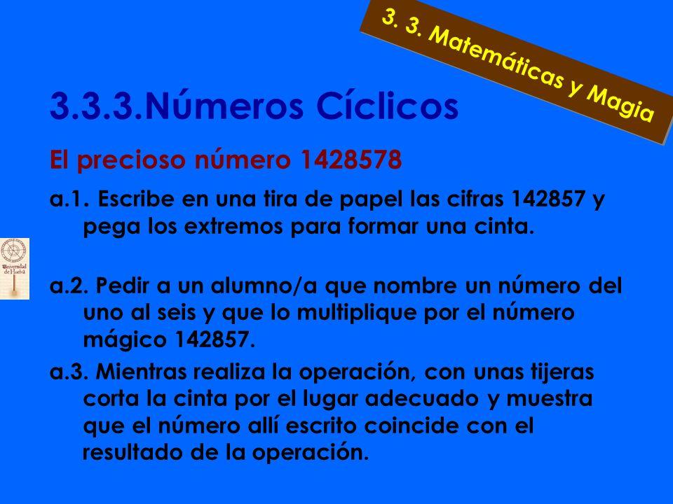3.3.3.Números Cíclicos a)¿Qué se puede deducir? a.1. Cada uno de ellos es el resultado de multiplicar el primero por los números del uno al seis. a.2.