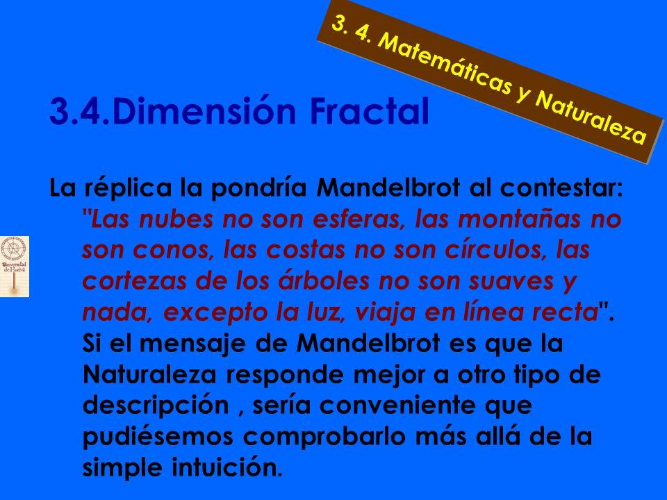 3.4.Dimensión Fractal a) El pintor Paul Cezanne: Todo en la Naturaleza puede verse en términos de conos, cilindros y esferas .