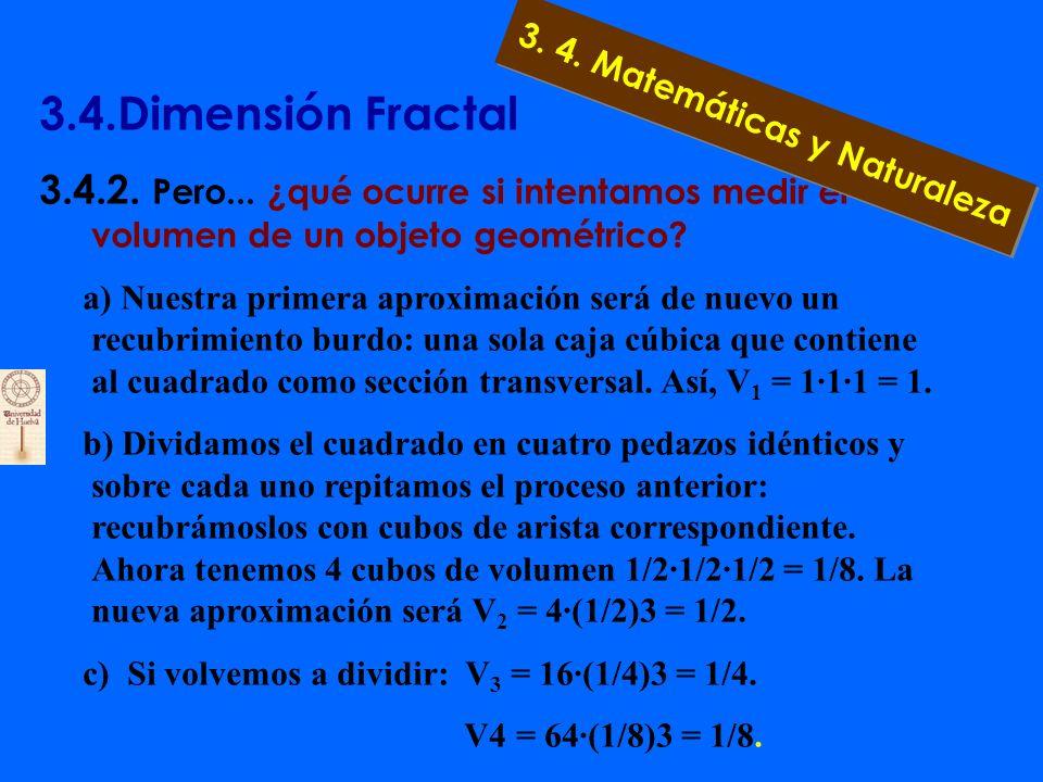 3.4.Dimensión Fractal 3.4.2. Pero... ¿qué ocurre si intentamos medir el volumen de un objeto geométrico? 3. 4. Matemáticas y Naturaleza