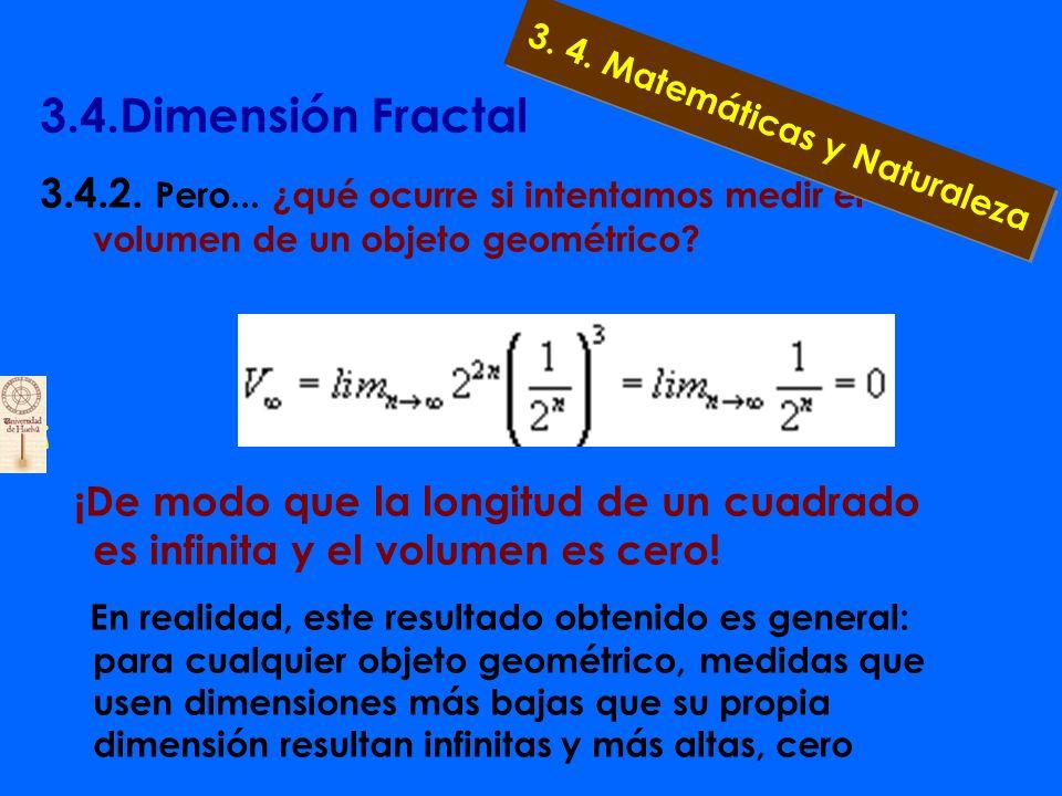 3.4.Dimensión Fractal 3.4.2. Pero... ¿qué ocurre si intentamos medir el volumen de un objeto geométrico? a) Nuestra primera aproximación será de nuevo
