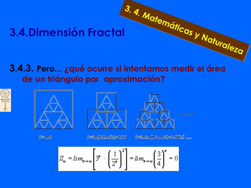 3.4.Dimensión Fractal 3.4.3. Pero... ¿qué ocurre si intentamos medir el perímetro de un triángulo? TRIÁNGULO DE SIERPINSKI 3. 4. Matemáticas y Natural