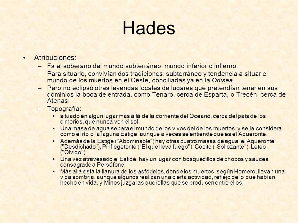 Hades Atribuciones: –Fs el soberano del mundo subterráneo, mundo inferior o infierno.