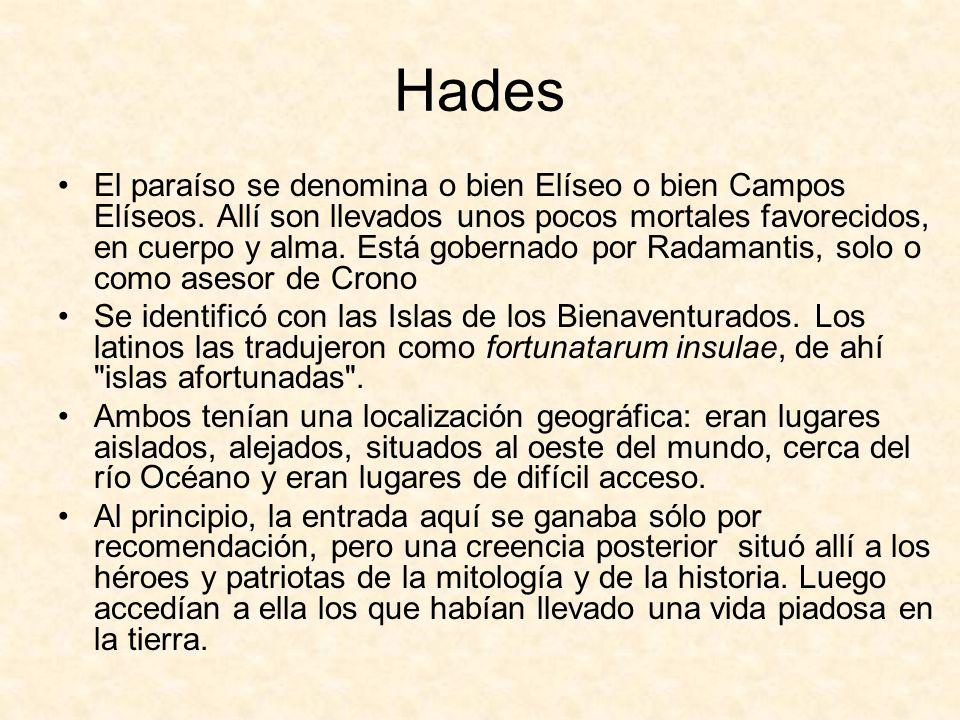 Hades El paraíso se denomina o bien Elíseo o bien Campos Elíseos.