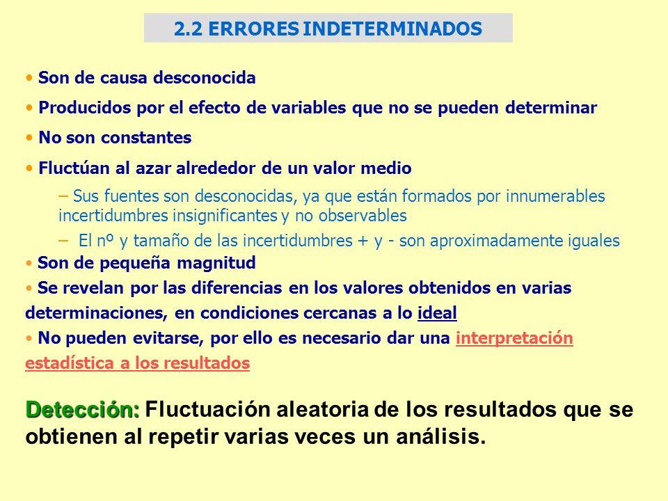 2.2 ERRORES INDETERMINADOS Son de causa desconocida Producidos por el efecto de variables que no se pueden determinar No son constantes Fluctúan al az