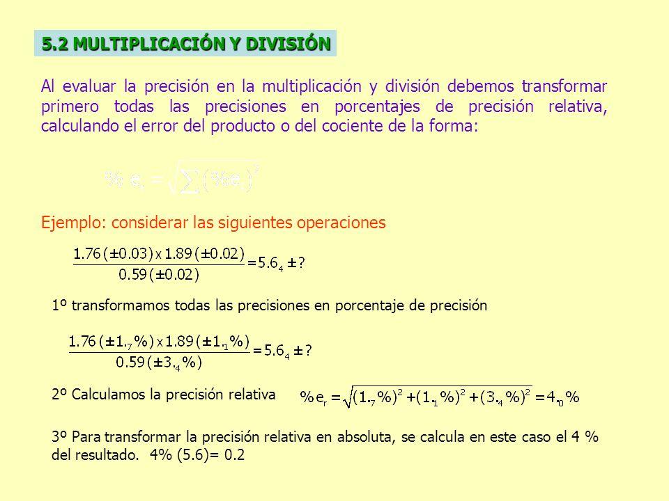 5.2 MULTIPLICACIÓN Y DIVISIÓN Al evaluar la precisión en la multiplicación y división debemos transformar primero todas las precisiones en porcentajes
