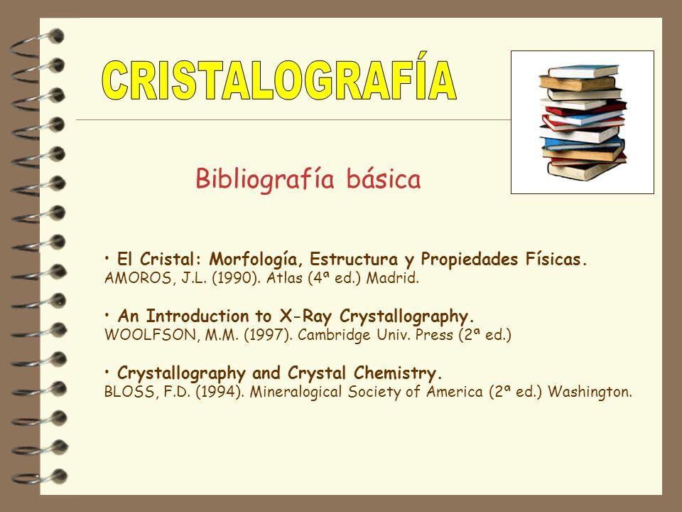 Bibliografía básica El Cristal: Morfología, Estructura y Propiedades Físicas. AMOROS, J.L. (1990). Atlas (4ª ed.) Madrid. An Introduction to X-Ray Cry